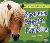 My Favorite Horses: Shetland Ponies Are My Favorite!(Age 8-11)