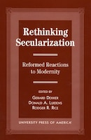 Rethinking Secularization: Reformed Reactions to Modernity - Gerard Dekker, Donald A. Luidens, Rodger R. Rice
