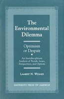 The Environmental Dilemma--Optimism or Despair?: An Interdisciplinary Analysis of Trends, Issues, Perspectives and Options - Lambert N. Wenner
