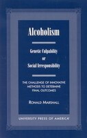 Alcoholism: Genetic Culpability or Social Irresponsibility? The Challenge of Innovative Methods to Determine Fi