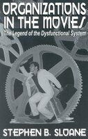Organizations in the Movies: The Legend of the Dysfunctional System