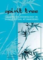 Spirit Tree: Origins of Cosmology in ShintT Ritual at Hakozaki
