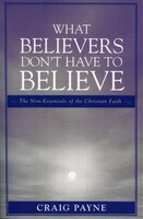 What Believers Don't Have To Believe