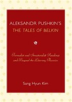 Aleksandr Pushkin's 'The Tales of Belkin': Formalist and Structuralist Readings and Beyond the Literary