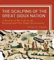 The Scalping of the Great Sioux Nation: A Review of My Life on the Rosebud and Pine Ridge Reservations