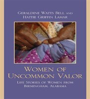 Women of Uncommon Valor: Life Stories of Women from Birmingham, Alabama