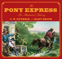 Pony Express: An Illustrated History