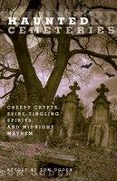 Haunted Cemeteries: Creepy Crypts, Spine-Tingling Spirits, and Midnight Mayhem