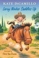 Yippie-i-oh! Saddle up for the first in a spin-off series starring favorite characters from Kate DiCamillo's New York Times best-selling Mercy Watson books.Leroy Ninker has a hat, a lasso, and boots