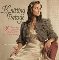 Knitting Vintage: 30 Knitting Projects Inspired by Contemporary Fashions