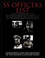 Ss Officers List (as Of January 1942): Ss-standartfuhrer To Ss-oberstgruppenfuhrer - Assignments And Decorations Of The Senior Ss