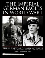 The Imperial German Eagles In World War I: Their Postcards And Pictures