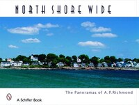 North Shore Wide: The Panoramas Of Arthur P. Richmond