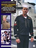 U.s. Navy Uniforms In World War Ii Series: Weapons, Equipment, Insignia: Submarine Service, Pt Boats, Coast Guard, Other Sea Servi