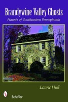 Brandywine Valley Ghosts: Haunts Of Southeastern Pennsylvania