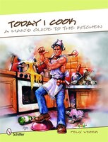 Today I Cook: A Man's Guide To The Kitchen