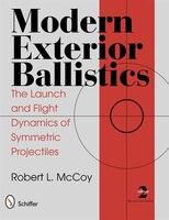 Modern Exterior Ballistics: The Launch And Flight Dynamics Of Symmetric Projectiles
