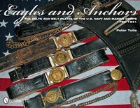 Eagles And Anchors: The Belts And Belt Plates Of The U.s. Navy And Marine Corps, 1780-1941