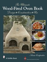 The Ultimate Wood-fired Oven Book: Design . Construction . Use