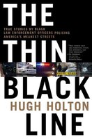 The Thin Black Line: True Stories by Black Law Enforcement Officers Policing America's Meanest Streets