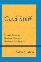 Good Stuff: Courage, Resilience, Gratitude, Generosity, Forgiveness, And Sacrifice