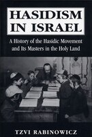 Hasidism in Israel: A History of the Hasidic Movement and Its Masters in the Holy Land - Tzvi M. Rabinowicz