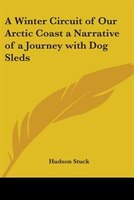 A Winter Circuit of Our Arctic Coast:  A Narrative of a Journey with Dog Sleds