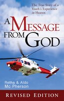 Message From God Special Edition: The True Story Of A Youth's Experience In Heaven