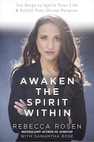 Awaken The Spirit Within: 10 Steps To Ignite Your Life And Fulfill Your Divine Purpose