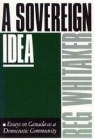 A Sovereign Idea: Essays on Canada as a Democratic Community