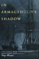In Armageddon's Shadow: The Civil War and Canada's Maritime Provinces