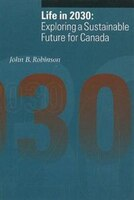 Life in 2030: Exploring a Sustainable Future for Canada