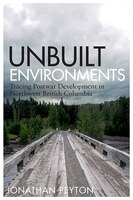 Unbuilt Environments: Tracing Postwar Development in Northwest British Columbia