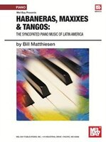 Habaneras, Maxixies And Tangos: :the Syncopated Piano Music Of Latin America