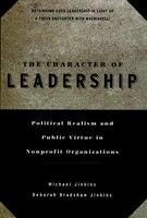 The Character of Leadership: Political Realism and Public Virtue in Nonprofit Organizations - Michael Jinkins, Deborah Bradshaw Jinkins