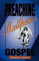 Preaching Matthew's Gospel - Richard A. Jensen