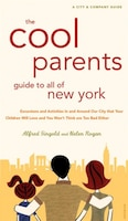 The Cool Parent's Guide to All of New York, 4th Edition: Excursion and Activities in and around our city that your