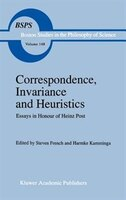 Correspondence, Invariance and Heuristics: Essays in Honour of Heinz Post
