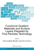 Functional Gradient Materials and Surface Layers Prepared by Fine Particles Technology: Proceedings of the NATO Advanced Study Ins