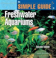 The Simple Guide to Freshwater Aquariums (2nd Edition)