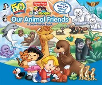 Fisher-Price Our Animal Friends: A Look-Inside Book