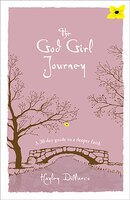 The God Girl Journey: A 30 Day Guide to a Deeper Faith