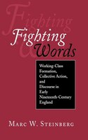 Fighting Words: Working-Class Formation, Collective Action, and Discourse in Early Nineteenth-Century England