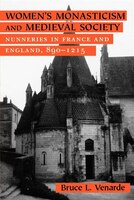 Womens Monasticism And Medieval Society: Nunneries In France And England, 890-1215