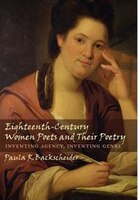Eighteenth-Century Women Poets and Their Poetry: Inventing Agency, Inventing Genre