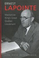 Ernest Lapointe: Mackenzie King's Great Quebec Lieutenant