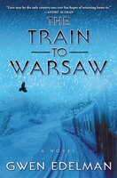 The Train To Warsaw: A Novel