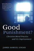 Good Punishment?: Christian Moral Practice and U.S. Imprisonment