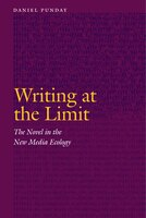Writing at the Limit: The Novel in the New Media Ecology