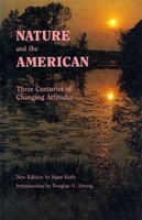 Nature and the American: Three Centuries of Changing Attitudes (Second Edition)